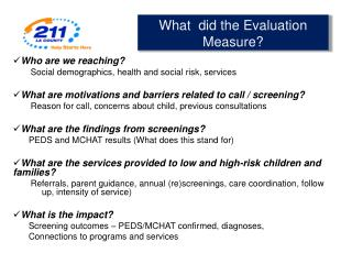 Who  are we reaching ?  Social demographics, health and social risk, services What are motivations and barriers related