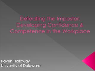 Defeating the Impostor: Developing Confidence & Competence in the Workplace