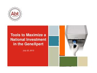 Tools to Maximize a National  Investment in the  GeneXpert July 22,  2013