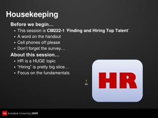 Before we begin… This session is  CM222-1  ' Finding and Hiring Top Talent ' A word on the handout Cell phones off plea