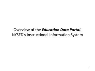Overview of the  Education Data Portal :  NYSED's Instructional Information System