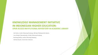 Knowledge Management Initiative  in Indonesian Higher Education: Open Access Institutional Repository in Academic Libra