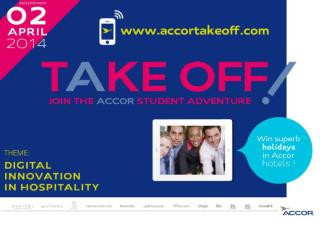 "Accor organizes from April 2 nd to June  19 th , 2014, an original and innovative student competition. ""Take Off! Join"
