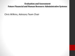 Evaluation and Assessment Future Financial and Human Resource Administrative Systems