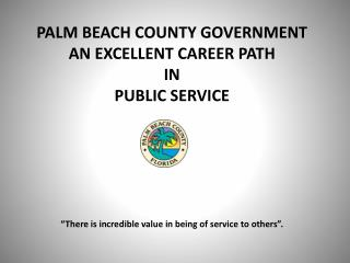 "PALM BEACH COUNTY GOVERNMENT  AN EXCELLENT CAREER PATH  IN  PUBLIC SERVICE ""There is incredible value in being of servi"