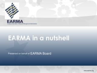 EARMA in a nutshell Presented on behalf of  EARMA Board