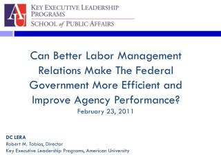 Can Better Labor Management Relations Make The Federal Government More Efficient and Improve Agency Performance? Februa