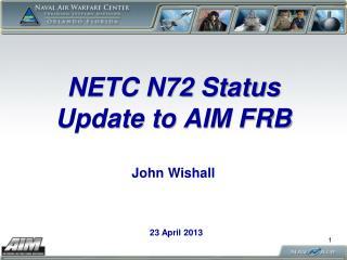 NETC N72 Status Update to AIM FRB John Wishall