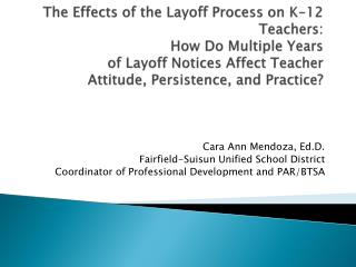 Cara Ann Mendoza,  Ed.D . Fairfield-Suisun Unified School District Coordinator of Professional Development and PAR/BTSA