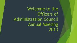 Welcome to the  Officers of Administration Council Annual Meeting 2013