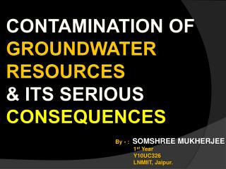 CONTAMINATION OF  GROUNDWATER RESOURCES & ITS SERIOUS  CONSEQUENCES