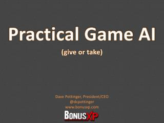 Practical Game AI (give or take)