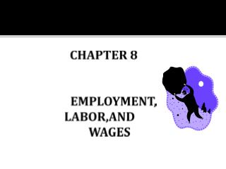 CHAPTER 8            EMPLOYMENT, LABOR,AND                     WAGES