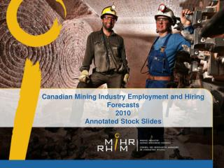 Canadian Mining Industry Employment and Hiring Forecasts 2010 Annotated Stock Slides