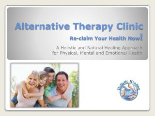 Alternative Therapy Clinic Re-claim Your Health Now !