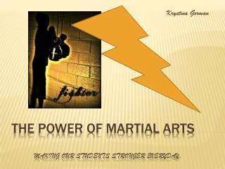 The Power of Martial Arts Making our students stronger everyday.