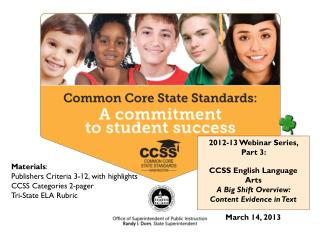 2012-13 Webinar Series, Part 3:  CCSS English Language Arts A Big Shift Overview:  Content Evidence in Text March 14, 2