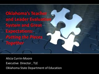 Oklahoma's Teacher  and Leader Evaluation  System and Great  Expectations: Putting the Pieces  Together