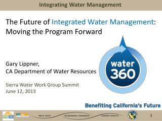 The Future of  Integrated Water Management : Moving the Program Forward Gary Lippner,  CA Department of Water Resources