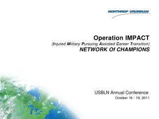 Operation IMPACT ( I njured  M ilitary  P ursuing  A ssisted  C areer  T ransition) NETWORK Of CHAMPIONS