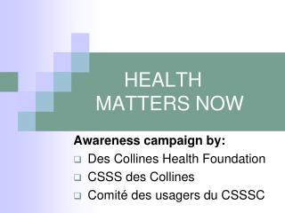 HEALTH MATTERS NOW