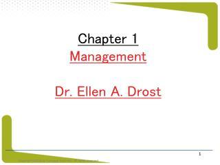 Chapter 1              Management Dr. Ellen A. Drost