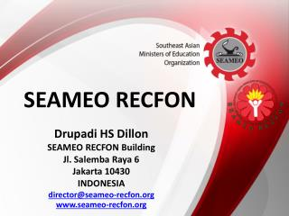Drupadi  HS Dillon SEAMEO RECFON Building Jl.  Salemba  Raya 6 Jakarta 10430 INDONESIA  director@seameo-recfon.org www.