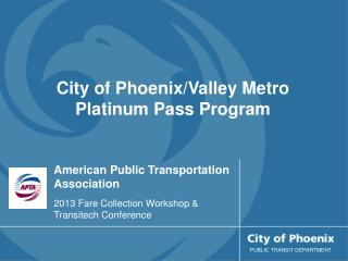 American Public Transportation Association 2013 Fare Collection Workshop & Transitech Conference