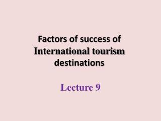 Factors of success of  International tourism  destinations