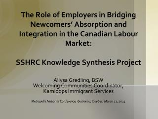The Role of Employers in Bridging Newcomers� Absorption and Integration in the Canadian Labour Market: SSHRC  Knowledge