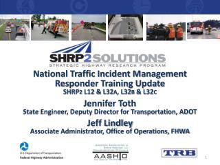 National Traffic Incident Management Responder Training Update SHRP 2  L12 & L32 A , L32 B  & L32 C Jennifer Toth
