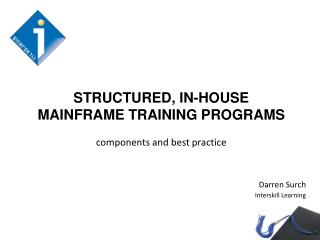 STRUCTURED , IN-HOUSE  MAINFRAME  TRAINING PROGRAMS components and best practice