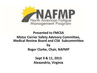 Presented  to FMCSA Motor Carrier Safety Advisory Committee, Medical Review Board and CSA   Subcommittee by Roger Clark