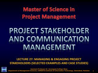 LECTURE 27: MANAGING & ENGAGING PROJECT STAKEHOLDERS (SELECTED EXAMPLES AND CASE STUDIES)