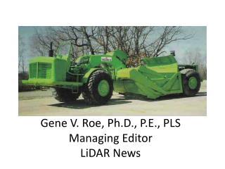 Gene V. Roe, Ph.D., P.E., PLS  Managing Editor LiDAR News