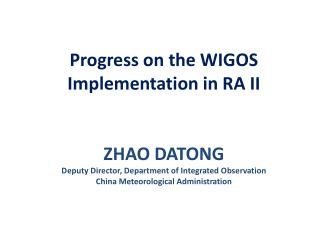 Progress on the WIGOS Implementation in RA  II ZHAO DATONG Deputy  Director, Department of Integrated Observation China