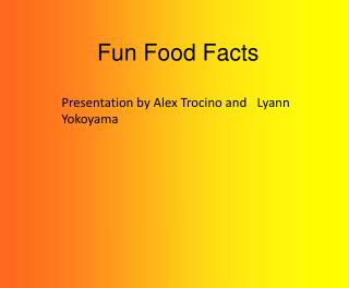Fun Food Facts  Presentation by Alex  Trocino  and 
