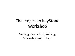 Challenges  in KeyStone Workshop