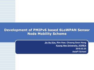 Development of PMIPv6 based 6LoWPAN Sensor Node Mobility Scheme