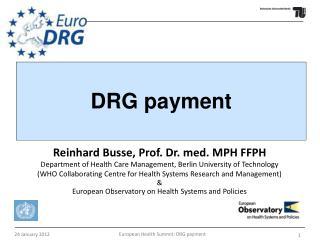 Reinhard Busse, Prof. Dr. med. MPH FFPH Department of Health Care Management, Berlin University of Technology