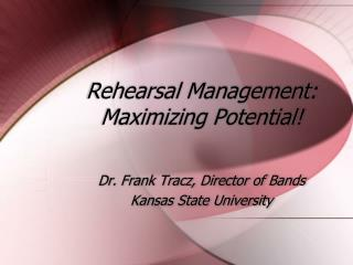 Rehearsal Management: Maximizing Potential!