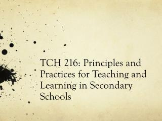 TCH 216:  Principles and Practices for Teaching and Learning in Secondary Schools