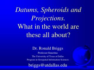 Datums, Spheroids and Projections. What in the world are these all about?