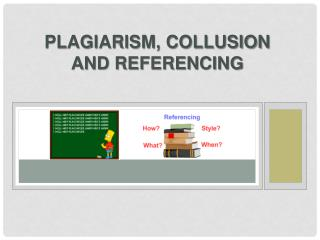 Plagiarism, Collusion and Referencing