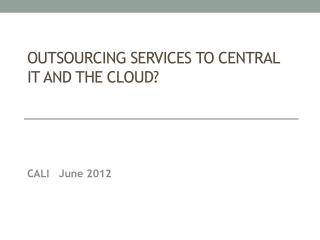 Outsourcing Services to Central IT and the Cloud ?