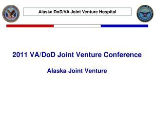 2011 VA/DoD Joint Venture Conference Alaska Joint Venture