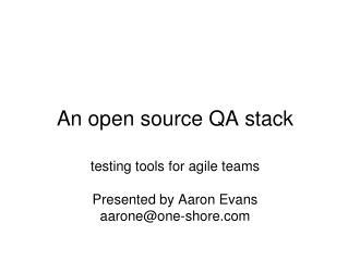 An open source QA stack