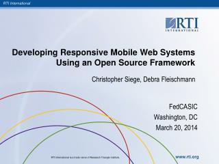 Developing Responsive Mobile Web Systems Using an Open Source Framework Christopher Siege, Debra Fleischmann