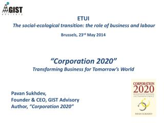 """ETUI The social-ecological transition: the role of business and  labour Brussels , 23 rd  May 2014 """"Corporation 2020"""""""