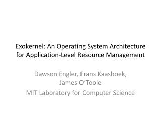 Exokernel : An Operating System Architecture for Application-Level Resource Management